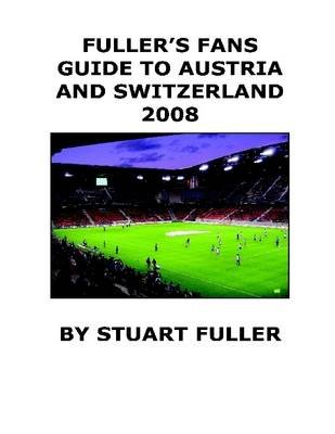 Fuller's Fans Guide to Austria and Switzerland 2008 (Electronic book text): Stuart Fuller