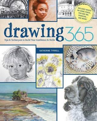 Drawing 365 - Tips and Techniques to Build Your Confidence and Skills (Electronic book text): Katherine Tyrrell