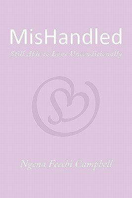 MisHandled - Still Able to Love Unconditionally (Paperback): Ngena Feechi Campbell