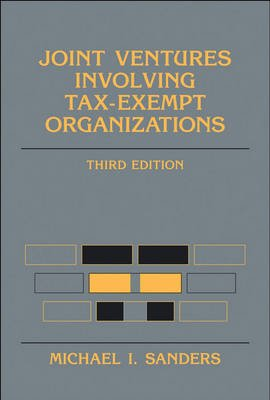 Joint Ventures Involving Tax-exempt Organizations (Hardcover, 3rd Revised edition): Michael I. Sanders