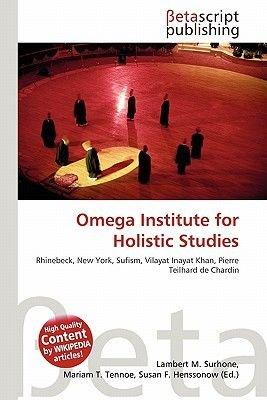 Omega Institute for Holistic Studies (Paperback): Lambert M. Surhone, Mariam T. Tennoe, Susan F. Henssonow