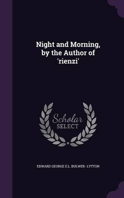 Night and Morning, by the Author of 'Rienzi' (Hardcover): Edward George E.L . Bulwer- Lytton