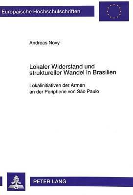Lokaler Widerstand Und Struktureller Wandel in Brasilien - Lokalinitiativen Der Armen an Der Peripherie Von Sao Paulo (German,...