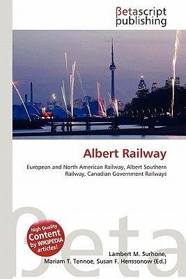 Albert Railway (English, German, Paperback): Lambert M. Surhone, Mariam T. Tennoe, Susan F. Henssonow