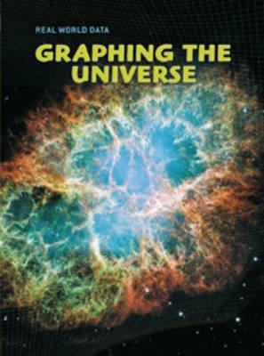 Graphing the Universe (Paperback): Elizabeth Miles, Andrew Solway, Sarah Medina, Isabel Thomas, Deborah Underwood