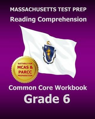 Massachusetts Test Prep Reading Comprehension Common Core Workbook Grade 6 - Covers the Literature and Informational Text...