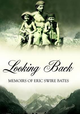 Looking Back : Memoirs of Eric Swire Bates (Electronic book text): Eric Swire Bates