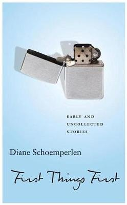 First Things First: Selected Stories (Electronic book text): Diane Schoemperlen