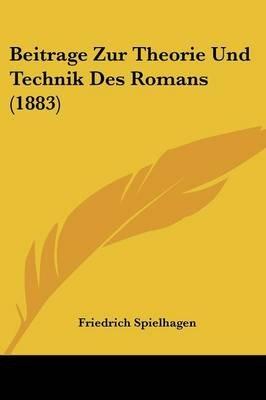 Beitrage Zur Theorie Und Technik Des Romans (1883) (English, German, Paperback): Friedrich Spielhagen