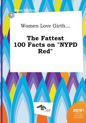 Women Love Girth... the Fattest 100 Facts on NYPD Red (Paperback): Ryan Frilling
