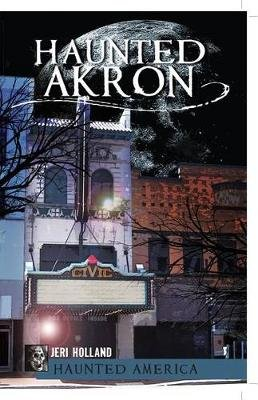 Haunted Akron (Electronic book text): Jeri Holland