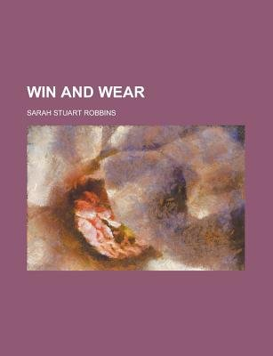 Win and Wear (Paperback): Sarah Stuart Robbins