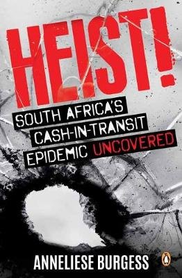 Heist - South Africa's Cash-In-Transit Epidemic Uncovered (Paperback): Anneliese Burgess