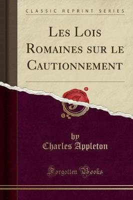 Les Lois Romaines Sur Le Cautionnement (Classic Reprint) (French, Paperback): Charles Appleton