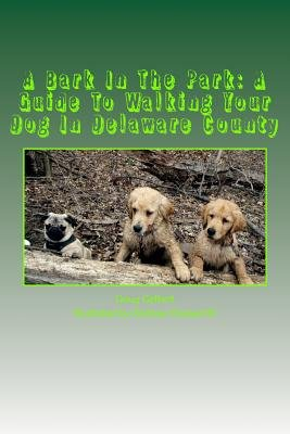 A Bark in the Park-A Guide for Walking Your Dog in Delaware County (Paperback): Doug Gelbert, Andrew Chesworth