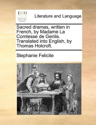 Sacred Dramas Written In French By Madame La Comtesse De Genlis