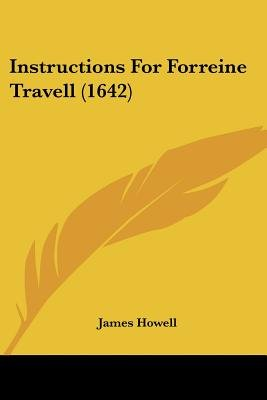 Instructions for Forreine Travell (1642) (Paperback): James Howell