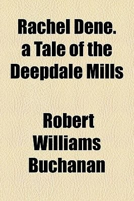 Rachel Dene. a Tale of the Deepdale Mills (Paperback): Robert Williams Buchanan