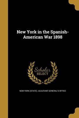 New York in the Spanish-American War 1898 (Paperback): New York (State) Adjutant General's Off