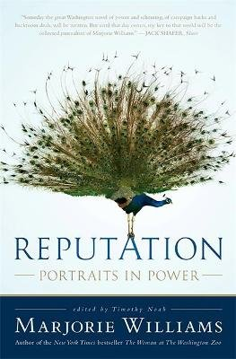 Reputation - Portraits in Power (Paperback): Timothy Noah, Marjorie Williams