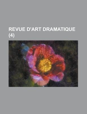 Revue D'Art Dramatique (4 ) (Paperback): Us Government, Anonymous