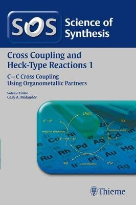 Science of Synthesis Cross Coupling and Heck-Type Reactions, Volume 1 - CC Cross Coupling Using Organometallic Partners...