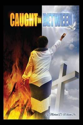 Caught in Between (Paperback): Michael D. Wilson Sr