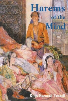 Harems of the Mind - Passages of Western Art and Literature (Paperback): Ruth Bernard Yeazell