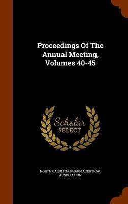 Proceedings of the Annual Meeting, Volumes 40-45 (Hardcover): North Carolina Pharmaceutical Associatio