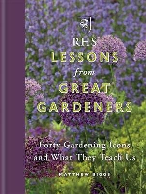 RHS Lessons from Great Gardeners - Forty Gardening Icons and What They Teach Us (Hardcover): Matthew Biggs