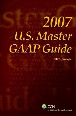 U.S. Master GAAP Guide (Paperback, 2007): Bill D Jarnagin