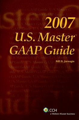U.S. Master GAAP Guide (Paperback, 2007): Bill D Jarnagin
