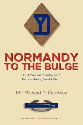 Normandy to the Bulge: An American Infantry GI in Europe During World War II (Paperback): Pfc Richard D. Courtney