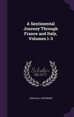 A Sentimental Journey Through France and Italy, Volumes 1-3 (Hardcover): John Hall-Stevenson