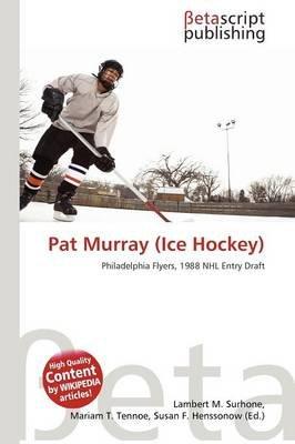 Pat Murray (Ice Hockey) (Paperback): Lambert M. Surhone, Mariam T. Tennoe, Susan F. Henssonow