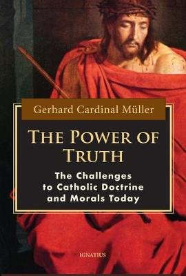 The Power of Truth - The Challenges of Catholic Doctrine and Morals Today (Paperback): Cardinal Gerhard Muller