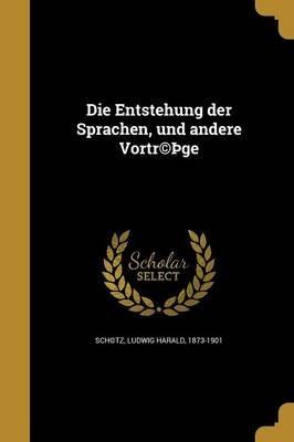 Die Entstehung Der Sprachen, Und Andere Vortr(c) GE (German, Paperback): Ludwig Harald 1873-1901 Sch(c)Tz