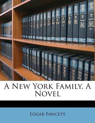 A New York Family, a Novel (Paperback): Edgar Fawcett