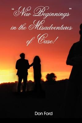 New Beginnings in the Misadventures of Case! (Paperback): Don Ford