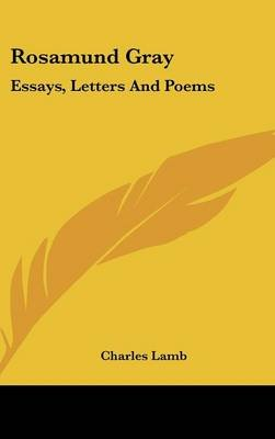 Rosamund Gray - Essays, Letters and Poems (Hardcover): Charles Lamb