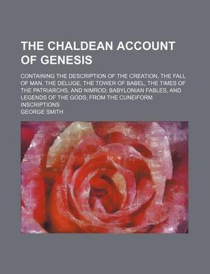 The Chaldean Account of Genesis; Containing the Description of the Creation, the Fall of Man, the Deluge, the Tower of Babel,...