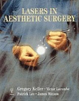 Lasers in Aesthetic Surgery (Hardcover): G.S. Keller, Victor G. Lacombe, P Lee