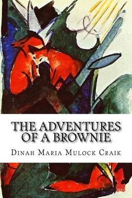 The Adventures of a Brownie - As Told to My Child by Miss Mulock (Paperback): Dinah Maria Mulock Craik
