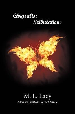 Chrysalis - Tribulations - Book 2 (Hardcover): M. L. Lacy