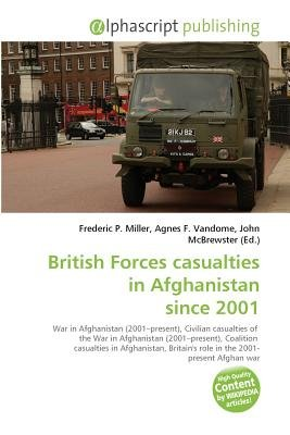 British Forces Casualties in Afghanistan Since 2001 (Paperback): Frederic P. Miller, Vandome Agnes F., McBrewster John