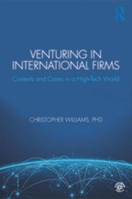 Venturing in International Firms - Contexts and Cases in a High-Tech World (Electronic book text): Christopher Williams