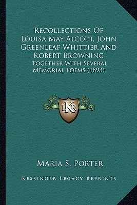 Recollections of Louisa May Alcott, John Greenleaf Whittier Recollections of Louisa May Alcott, John Greenleaf Whittier and...