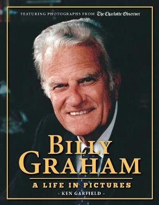 Billy Graham - A Life in Pictures (Paperback): Ken Garfield