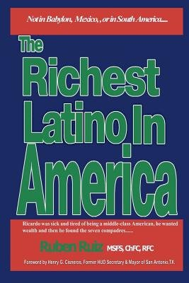 The Richest Latino in America (Paperback): MR Ruben Ruiz Msfs