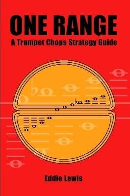 One Range: A Trumpet Chops Strategy Guide (Paperback): Eddie Lewis